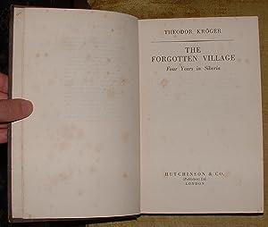The Forgotten Village: Four Years in Siberia: Kr�ger, Theodor [Kroeger]