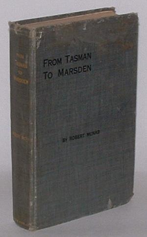 From Tasman To Marsden. A History of Northern New Zealand From 1642 To 1818: McNab, Robert
