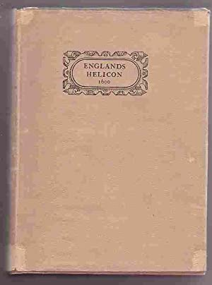 Englands Helicon: Reprinted from the Edition of 1600 with Additional Poems from the Edition of 1614...