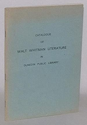 Catalogue of the collection of Walt Whitman Literature presented to Dunedin Public Library by W. H....