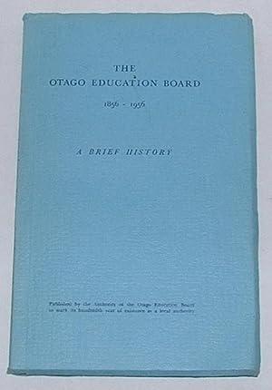 The Otago Education Board 1856-1956: A Brief History: Otago Education Board]