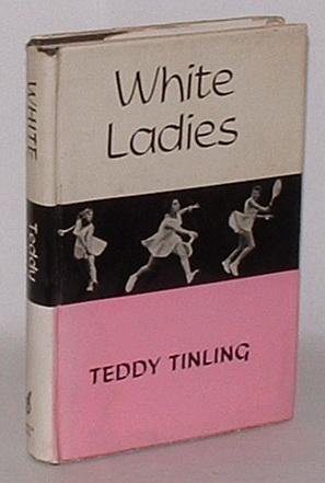 White Ladies: Tinling, Teddy; as told to Robert Oxby; with a Foreword by Ailsa Garland
