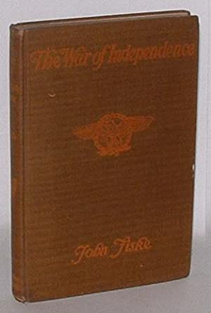 The War of Independence: Fiske, John