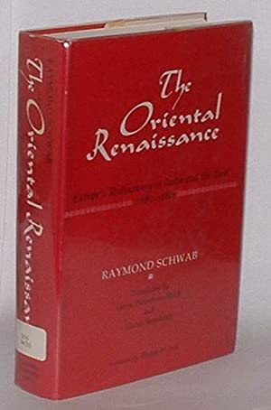 The Oriental Renaissance: Europe's Rediscovery of India: Schwab, Raymond; translated