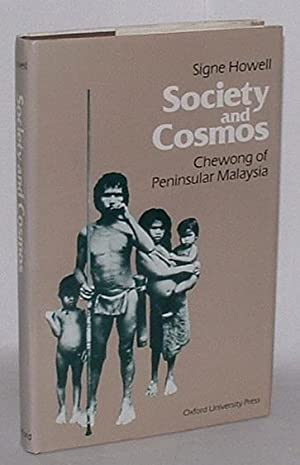 Society and Cosmos: Chewong of Peninsular Malaysia: Howell, Signe; with a Foreword by Rodney ...