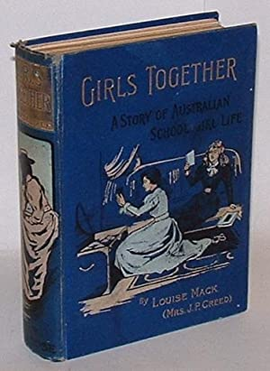 Girls Together: Mack, Louise (Mrs J. P. Creed)