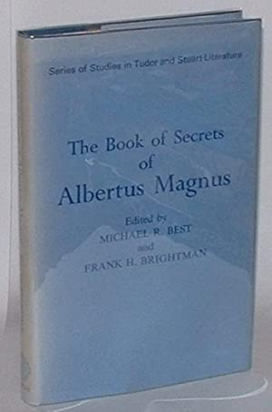 The Book of Secrets of Albertus Magnus of the Virtues of Herbs, Stones and Certain Beasts also A ...