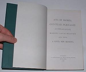 Acta Et Decreta Concilii Plenarii Australasiae, Habiti Apud Syndey A.D. 1885, A Sancta Sede ...