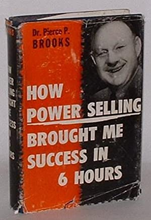 How Power Selling Brought Me Success in 6 Hours: Brooks, Pierce P. (Dr.)