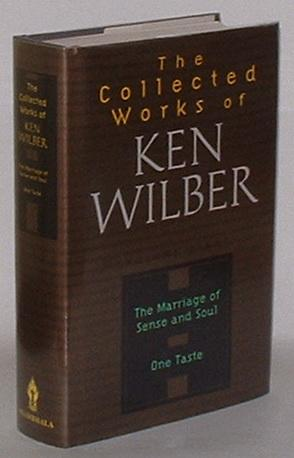 The Collected Works of Ken Wilber - Volume Eight - The Marriage of Sense and Soul - One Taste: ...