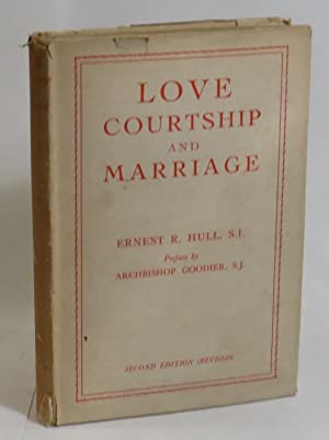 Love Courtship and Marriage: Hull, Ernest R.