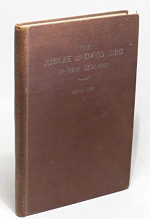 The Jubilee of David Gibb in New Zealand - With his Rhymes and Ravings and Reminiscences.: Gibb, ...