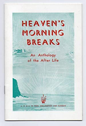 Heaven's Morning Breaks: An Anthology of the After Life: Reed, A. H. & Marian Reed (eds.)