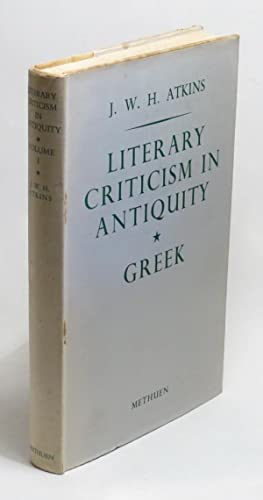 Literary Criticism in Antiquity: A Sketch of its Development - Volume One - Greek: Atkins, J. W. H.