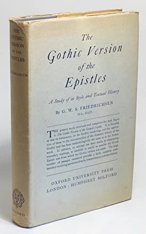 The Gothic Version of the Epistles: A Study of its Style and Textual History: Friedrichsen, G. W. S...