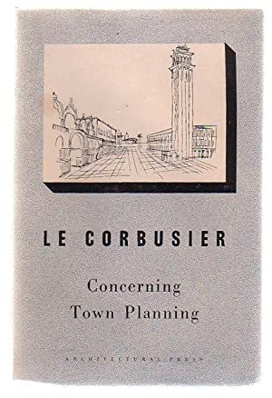 Concerning Town Planning: Le Corbusier