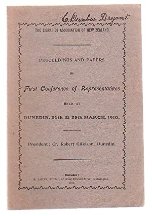 Proceedings And Papers Of First Conference Of Representatives Held At Dunedin, 26th & 28th ...