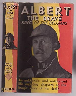Albert the Brave: King of the Belgians Submitted to and Read by the Adjutant to the Chief of the ...