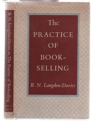 The Practice of Bookselling: With some Opinions on its Nature, Status, and Future: Langdon-Davies, ...