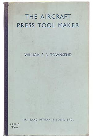 The Aircraft Press Tool Maker: Townsend, William S.