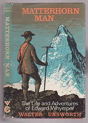 Matterhorn Man: the Life and Adventures of Edward Whymper: Unsworth, Walter