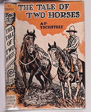 The Tale of Two Horses: Tschiffely, A. F.; with a preface by R. B. Cunninghame Graham