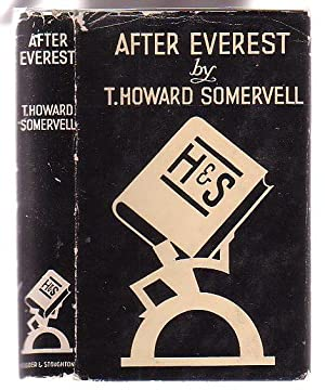 After Everest: The Experiences of a Mountaineer and Medical Missionary: Somervell, T. Howard