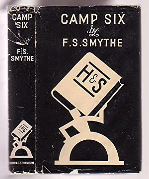 Camp Six: an Account of the 1933 Mount Everest Expedition: Smythe, F. S.