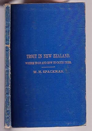 Trout In New Zealand Where To Go And How To Catch Them: Spackman, W. H.