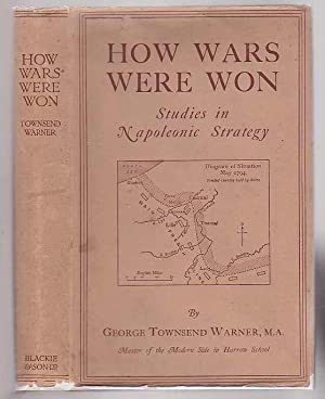 How Wars Were Won: a Short Study of Napoleon's Times: Warner, George Townsend