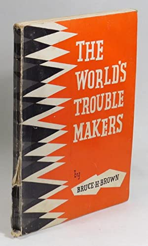 The World's Trouble Makers: Brown, Bruce H.