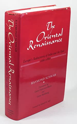 The Oriental Renaissance - Europe's Rediscovery of: Schwab, Raymond; translated