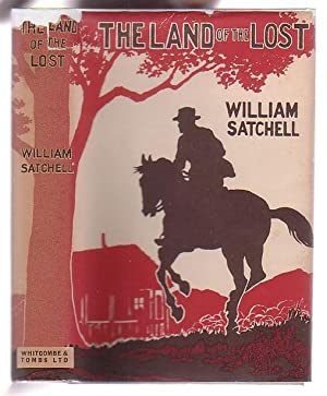 The Land Of The Lost: A Tale Of The New Zealand Gum Country: Satchell, William