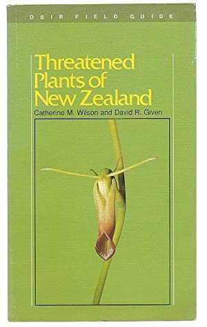 Threatened Plants of New Zealand: Wilson, Catherine M. & David R. Given