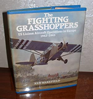 The Fighting Grasshoppers: US Liaison Aircraft Operations in Europe, 1942-1945: Wakefield, Ken