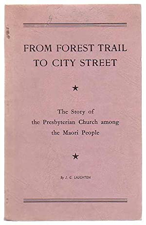 From Forest Trail to City Street: The Story of the Presbyterian Church among the Maori People: ...