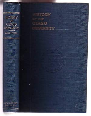 A History of the University of Otago (1869-1919) Written under the Auspices of the University ...