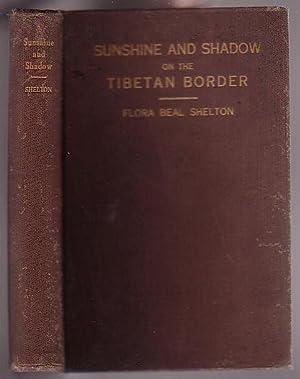 Sunshine and Shadow on the Tibetan Border: Shelton, Flora Beal