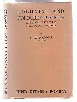 Colonial and Coloured Peoples: A Programme for their Freedom and Progress: Ranga, N. G. (Professor)