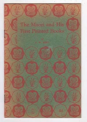 The Maori and His First Printed Books: Reed, A. W. [Alexander Wyclif]