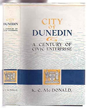 City of Dunedin: a Century of Civic Enterprise: McDonald, K. C.