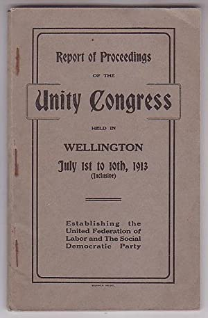 Report of Proceedings of the Unity Congress July 1st to 10th, 1913: Establishing the United ...