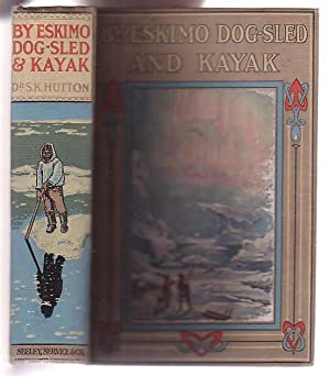 By Eskimo Dog-Sled and Kayak: A Description of a Missionary's Experiences & Adventures in ...