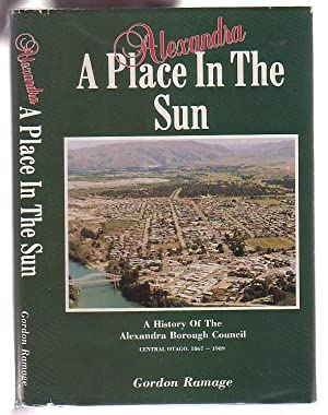 Alexandra A Place in the Sun: A History of the Alexandra Borough Council Central Otago 1867-1989: ...