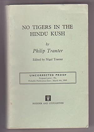 No Tigers in the Hindu Kush [Uncorrected Proof]: Tranter, Philip; edited by Nigel Tranter