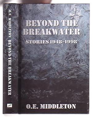 Beyond the Breakwater: Stories 1948-1998: Middleton, O. E. [Osman Edward (Ted)]; edited by Lawrence...