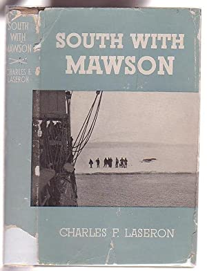 South with Mawson: Reminiscences of the Australasian Antarctic Expedition, 1911-1914: Laseron, ...