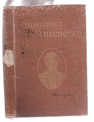 Livingstone Anecdotes: a Sketch of the Career and Illustrations of the Character of David ...