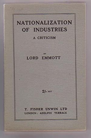 Nationalization of Industries: A Criticism: Emmott, Lord