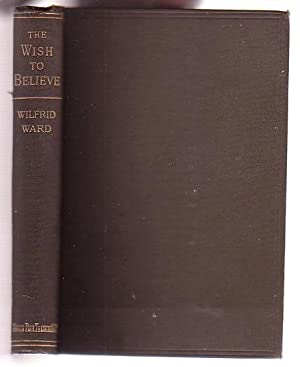 The Wish to Believe: A Discussion Concerning the Temper of Mind in which a Reasonable Man should ...